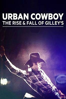 Urban Cowboy The Rise And Fall Of Gilleys - NR