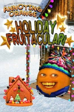 Annoying Orange Holiday Fruitacular - PG